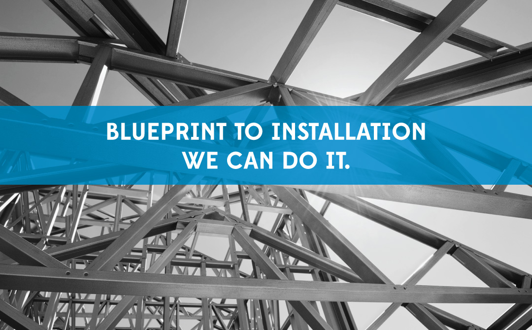 Blueprint to installation, we can do it.